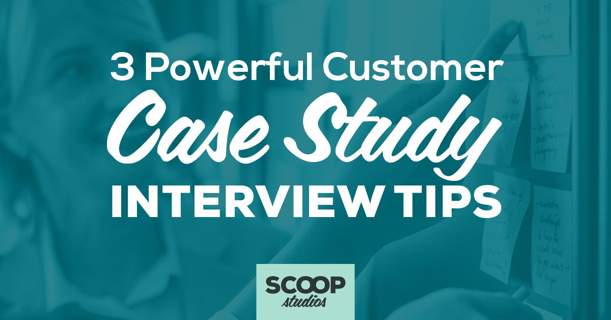 3 Powerful Customer Case Study Interview Tips