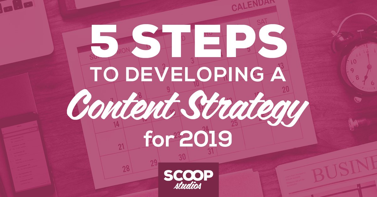5 Steps to Developing a Content Strategy for 2019