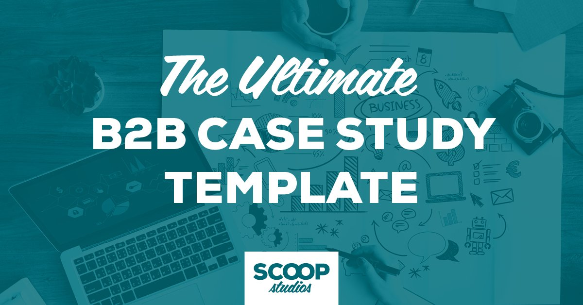 Creating the Ultimate B2B Case Study Template